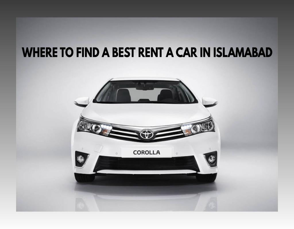 Where to Find the Best Rent a Car in Islamabad?