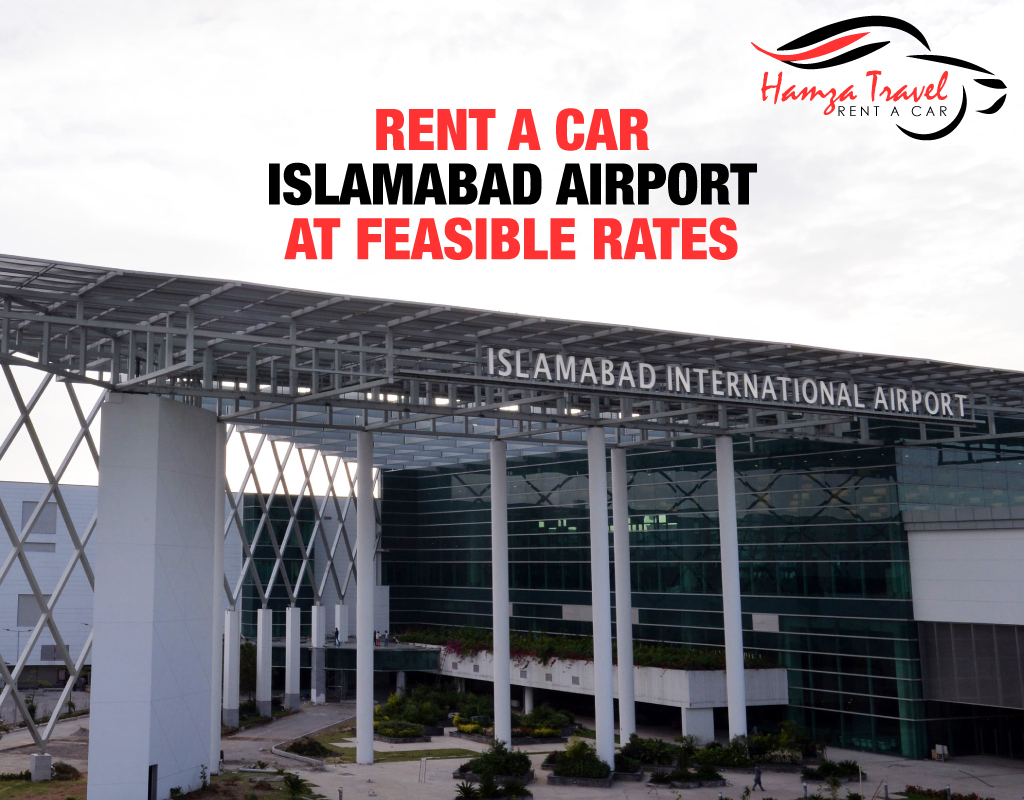 Rent a car Islamabad Airport at Feasible Rates