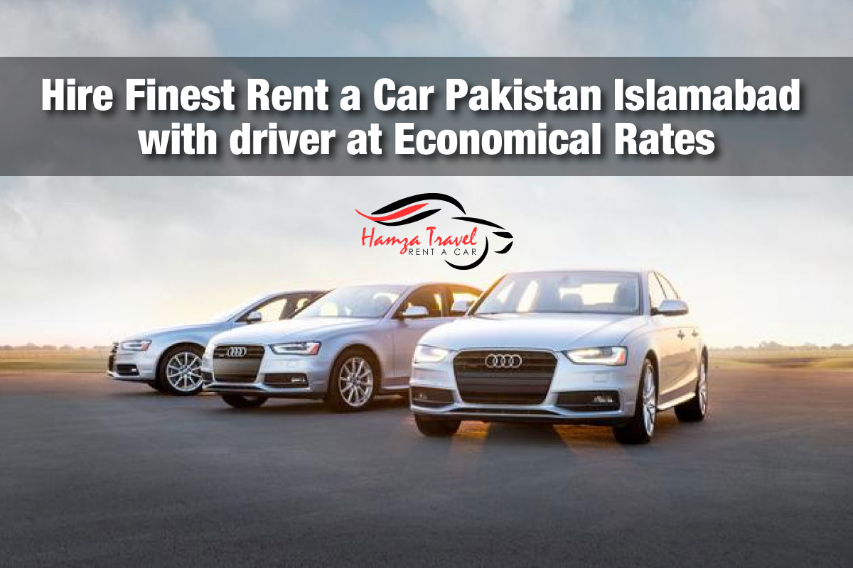 Hire Finest Rent a Car Pakistan Islamabad with driver at Economical Rates