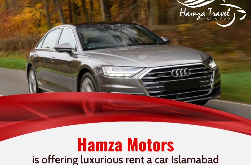 Hamza Motors is offering luxurious Rent a Car Islamabad