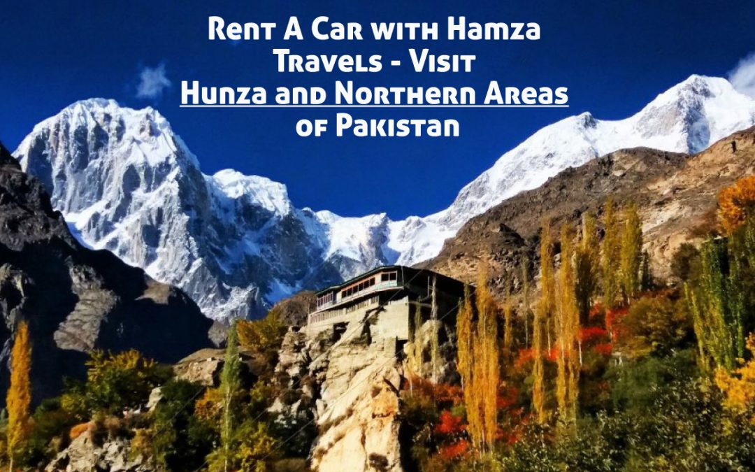 Rent A Car with Hamza Travels – Visit Hunza And Northern Areas of Pakistan