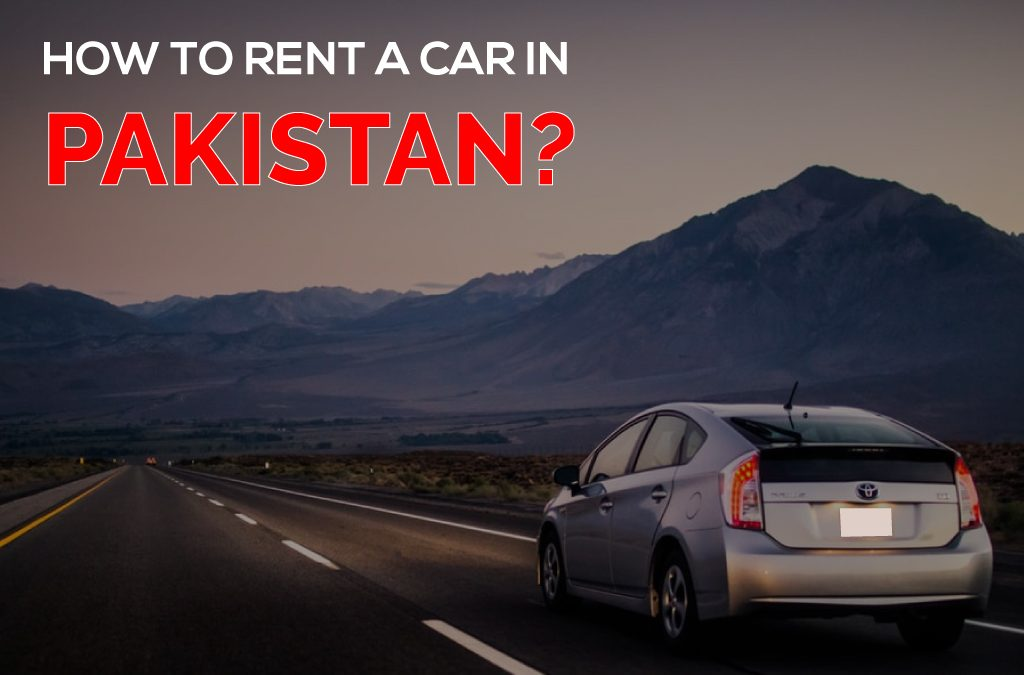 HOW TO RENT A CAR IN PAKISTAN?