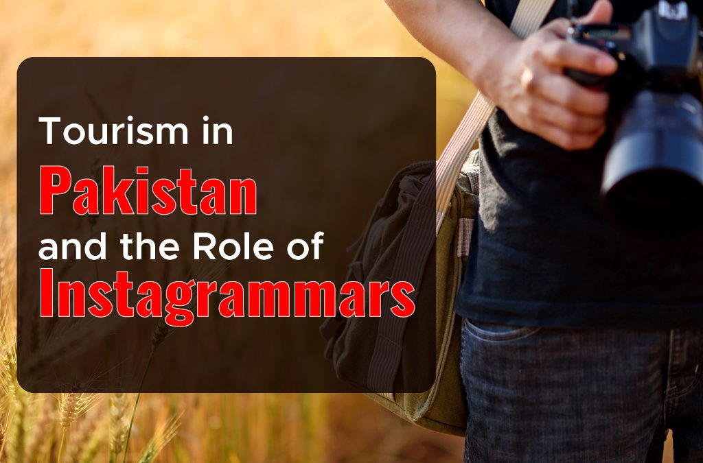 Tourism in Pakistan and the Role of Instagrammers