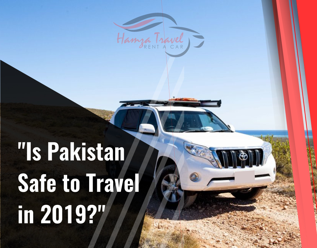 Is Pakistan Safe to Travel in 2019?